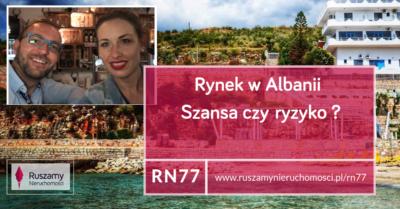 RN77 - Rynek w Albanii - szansa czy ryzyko?