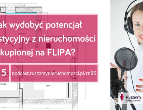 [RN85] Jak wydobyć potencjał inwestycyjny z nieruchomości kupionej na FLIPA?